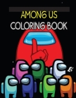 Among Us Coloring Book: Coloring Hilarious and Relaxing Scenes From 2021 Breakout Game Cover Image