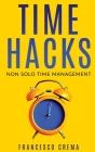 Time Hacks: Non solo time management. Impara a gestire il tuo tempo al meglio e libera la giornata automatizzando le operazioni pi Cover Image
