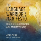 The Language Warrior's Manifesto Lib/E: How to Keep Our Languages Alive No Matter the Odds Cover Image