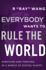 Everybody Wants to Rule the World: Surviving and Thriving in a World of Digital Giants Cover Image