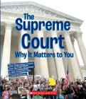 The Supreme Court: Why it Matters to You (A True Book: Why It Matters) Cover Image