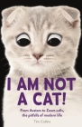 I Am Not a Cat!: From Avatars to Zoom Calls, the Pitfalls of Modern Life Cover Image