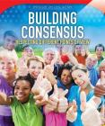 Building Consensus: Respecting Different Points of View (Spotlight on Civic Action) Cover Image