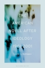 The American Novel After Ideology, 1961-2000 Cover Image