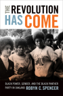 The Revolution Has Come: Black Power, Gender, and the Black Panther Party in Oakland Cover Image