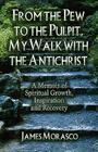 From the Pew to the Pulpit, My Walk with the Antichrist: A Memoir of Spiritual Growth, Inspiration and Recovery Cover Image