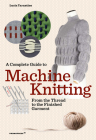 A Complete Guide to Machine Knitting: From the Thread to the Finished Garment Cover Image