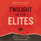 Twilight of the Elites: Prosperity, the Periphery, and the Future of France Cover Image