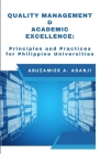 Quality Management & Academic Excellence: Principles and Practices for Philippine Universities Cover Image