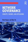 Network Governance: Concepts, Theories, and Applications Cover Image