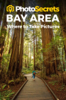 Photosecrets Bay Area: Where to Take Pictures Cover Image