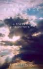 When I Reminisce and Reflect: A Poetry Collection Cover Image
