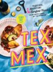 Tex-Mex Cookbook: Traditions, Innovations, and Comfort Foods from Both Sides of the Border Cover Image