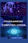 Extensive Guide to Programming Computer Vision: The New Modern Approach To It Cover Image