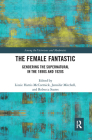 The Female Fantastic: Gendering the Supernatural in the 1890s and 1920s Cover Image