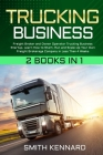 Trucking Business: 2 Books in 1: Freight Broker and Owner Operator Trucking Business Startup. Learn How to Start, Run and Scale-Up Your O Cover Image