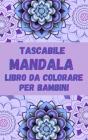 Tascabile Mandala Libro da Colorare per Bambini: Mandala divertenti, facili e rilassanti per ragazzi, ragazze e principianti Ι Disegni da colorar Cover Image
