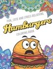 Fun Cute And Stress Relieving Hamburgers Coloring Book: Find Relaxation And Mindfulness with Stress Relieving Color Pages Made of Beautiful Black and Cover Image