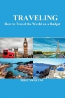 Traveling: How to Travel the World on a Budget Cover Image