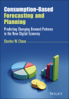 Consumption-Based Forecasting and Planning: Predicting Changing Demand Patterns in the New Digital Economy (Wiley and SAS Business) Cover Image