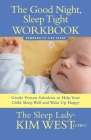 The Good Night, Sleep Tight Workbook: Gentle Proven Solutions to Help Your Child Sleep Well and Wake Up Happy Cover Image