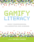 Gamify Literacy: Boost Comprehension, Collaboration and Learning Cover Image