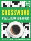 Crossword Puzzle Book For Adults: Amazing Large Print Brain Game Puzzles Book For Puzzle Lovers Dads And Mums With Supply Of 80 Puzzles And Solutions Cover Image