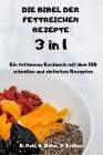 DIE BIBEL DER FETTREICHEN REZEPTE 3 in 1 Ein fettarmes Kochbuch mit über 150 schnellen und einfachen Rezepten Cover Image
