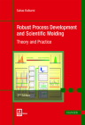 Robust Process Development and Scientific Molding 2e: Theory and Practice Cover Image