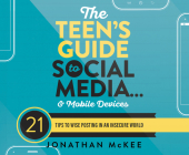 The Teen's Guide to Social Media...and Mobile Devices: 21 Tips to Wise Posting in an Insecure World Cover Image