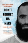 Don't Forget Us Here: Lost and Found at Guantanamo Cover Image