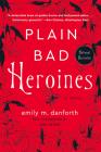 Plain Bad Heroines: A Novel Cover Image