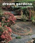 Dream Gardens: 100 Inspirational Gardens Cover Image