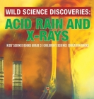 Wild Science Discoveries: Acid Rain and X-Rays - Kids' Science Books Grade 3 - Children's Science Education Books Cover Image
