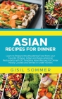 Asian Recipes for Dinner: Learn to Prepare Mouthwatering Food from your Favorite Chinese, Indian and Asian-American Restaurants with 30 Tempting Cover Image