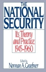 The National Security: Its Theory and Practice, 1945-1960 Cover Image