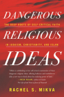 Dangerous Religious Ideas: The Deep Roots of Self-Critical Faith in Judaism, Christianity, and Islam Cover Image