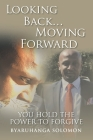 Looking Back... Moving Forward: You Hold the Power to Forgive Cover Image