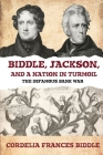 Biddle, Jackson, and a Nation in Turmoil: The Infamous Bank War Cover Image