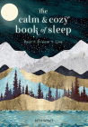 The Calm and Cozy Book of Sleep: Rest + Dream + Live (Live Well) Cover Image