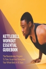 Kettlebell Workout Essential Guidebook: The Revolutionary Program To Tone, Sculpt And Strengthen Your Whole Body In 30 Days: Workout Books Cover Image