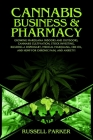 Cannabis Business and Pharmacy: Growing Marijuana Indoors and Outdoors, Cannabis Cultivation, Stock Investing, Building a Dispensary, Medical Marijuan Cover Image
