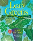 Leafy Greens: An A-to-Z Guide to 30 Types of Greens Plus More than 120 Delicious Recipes Cover Image