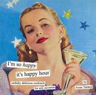 I'm So Happy It's Happy Hour: Sinfully Delicious Cocktails for Any Occasion Cover Image