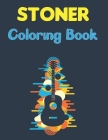 Stoner Coloring Book: A Stoner Coloring Book - Coloring Books For Stress Relief And Relaxation with Fun Design Cover Image