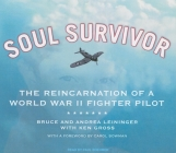 Soul Survivor: The Reincarnation of a World War II Fighter Pilot Cover Image