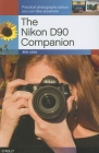 The Nikon D90 Companion: Practical Photography Advice You Can Take Anywhere Cover Image