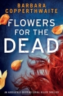 Flowers for the Dead: An absolutely gripping serial killer thriller Cover Image