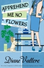 Apprehend Me No Flowers: Madison Night Mad for Mod Mystery (Madison Night Mystery #7) Cover Image