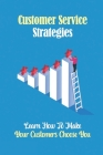 Customer Service Strategies: Learn How To Make Your Customers Choose You: Customer Experiences Cover Image